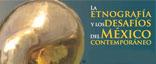 Coloquio: La etnografía y los desafíos del México contemporáneo.