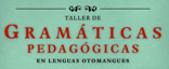Taller de Gramáticas Pedagógicas en lenguas otomangues