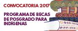 Convocatoria 2017 del Programa de Becas de Posgrado para Indígenas