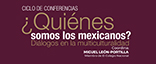 Ciclo de conferencias ¿Quienes somos los mexicanos?